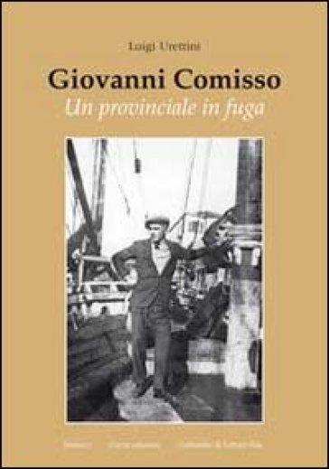 Giovanni Comisso. Un provinciale in fuga - Luigi Urettini |