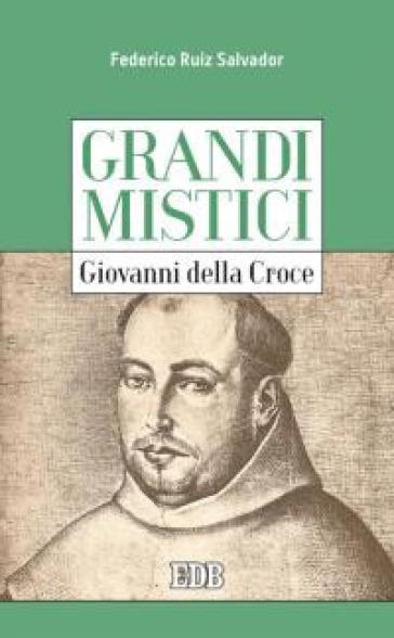 Giovanni della Croce. Grandi mistici - Federico Ruiz Salvador |
