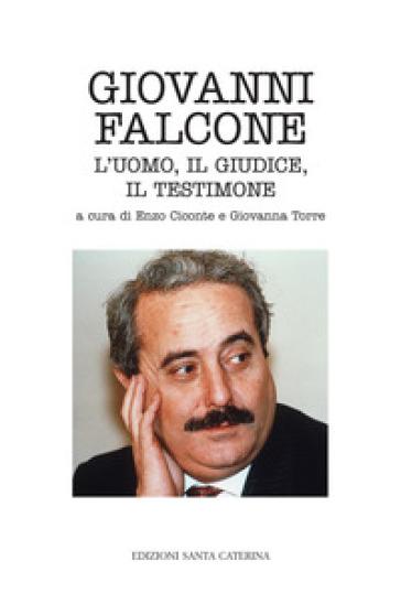 Giovanni Falcone. L'uomo, il giudice, il testimone - E. Ciconte |