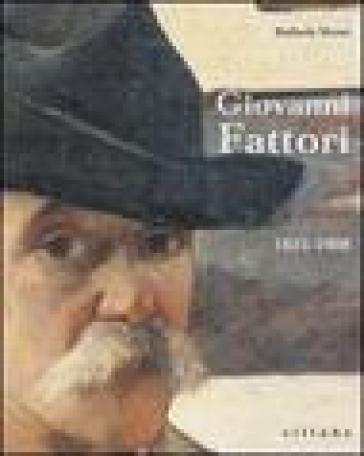 Giovanni Fattori. 1825-1908 - Raffaele Monti  
