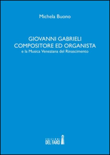 Giovanni Gabrieli compositore ed organista e la musica veneziana del Rinascimento - Michela Buono | Thecosgala.com