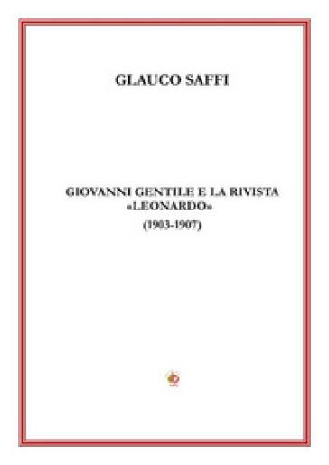 Giovanni Gentile e la rivista «Leonardo» (1903-1907) - Glauco Saffi | Rochesterscifianimecon.com