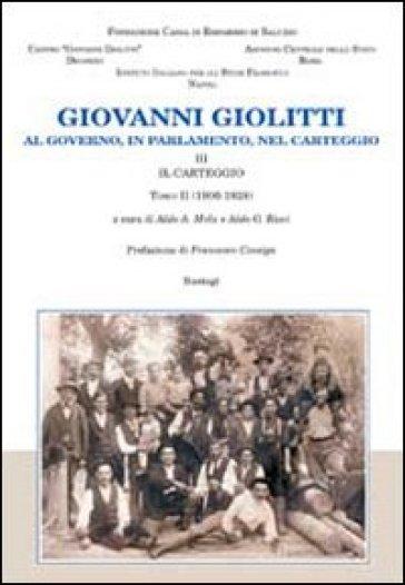 Giovanni Giolitti. Al governo, al parlamento, nel carteggio. 3/2: Il carteggio 1906-1928 - A. A. Mola  