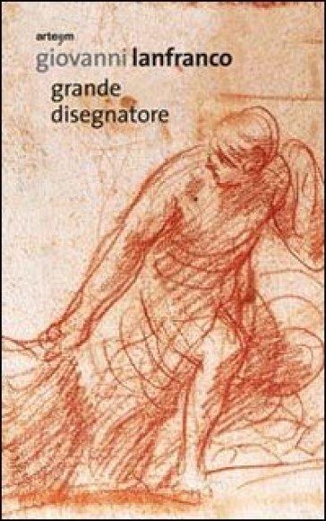 Giovanni Lanfranco. Grande disegnatore - M. S. Mormone |