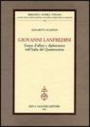 Giovanni Lanfredini, uomo d'affari e diplomatico nell'Italia del Quattrocento - Elisabetta Scarton  