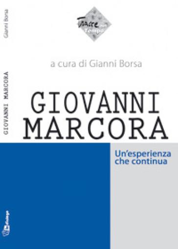Giovanni Marcora. Un'esperienza che continua - Gianni Borsa |