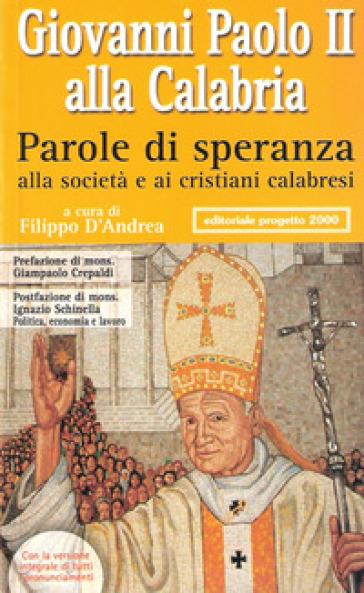 Giovanni Paolo II alla Calabria. Parole di speranza alla società e ai cristiani calabresi - F. D'Andrea |
