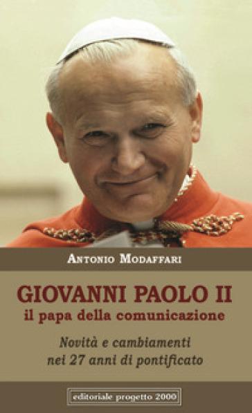 Giovanni Paolo II. Il papa della comunicazione. Novità e cambianenti nei 27 anni di pontificato - Antonio Modaffari   Kritjur.org