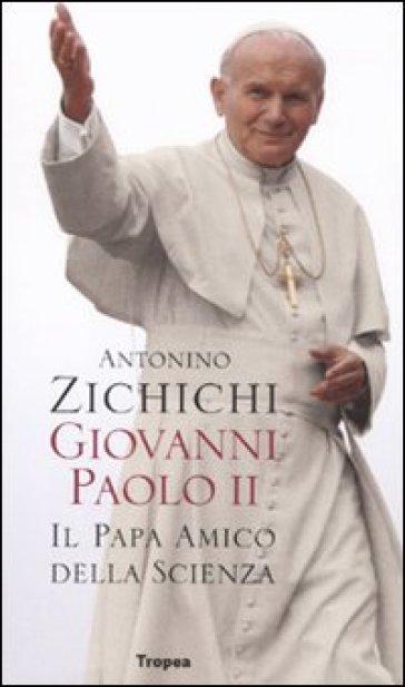 Giovanni Paolo II. Il papa amico della scienza - Antonino Zichichi |