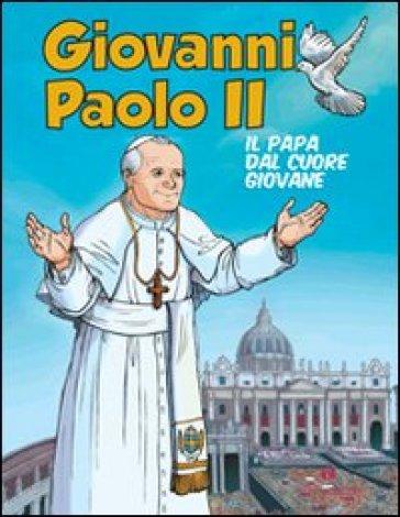 Giovanni Paolo II. Il papa dal cuore giovane - Luigi Mezzadri |
