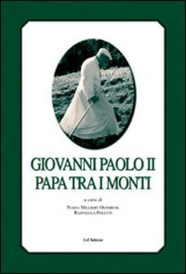 Giovanni Paolo II papa tra i monti. Ediz. italiana e francese