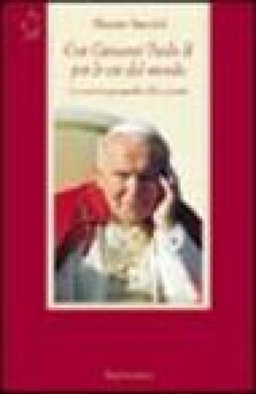 Con Giovanni Paolo II per le vie del mondo. La nuova geografia del papato - Alceste Santini |