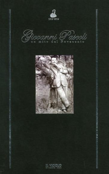 Giovanni Pascoli «un mito del Novecento»
