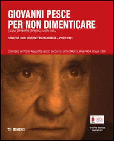 Giovanni Pesce. Per non dimenticare. Con DVD - F. Cracolici |