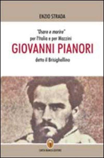 Giovanni Pianori detto il Brisighellino. Osare e morire per l'Italia e per Mazzini - Enzio Strada | Ericsfund.org