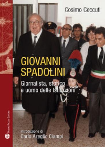 Giovanni Spadolini. Giornalista, storico, uomo delle istituzioni - Cosimo Ceccuti | Jonathanterrington.com