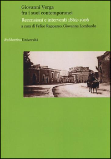Giovanni Verga fra i suoi contemporanei. Recensioni e interventi 1862-1906 - F. Rappazzo |