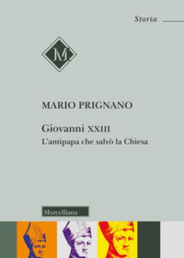 Giovanni XXIII. L'antipapa che salvò la chiesa - Mario Prignano |
