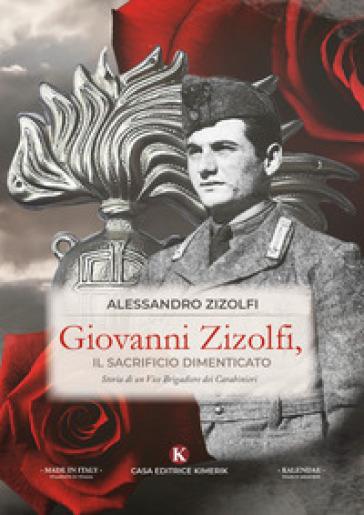 Giovanni Zizolfi, il sacrificio dimenticato. Storia di un Vice Brigadiere dei Carabinieri - Alessandro Zizolfi | Thecosgala.com