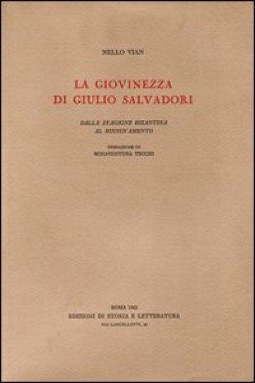 La Giovinezza di Giulio Salvadori. Dalla stagione bizantina al rinnovamento - Nello Vian |