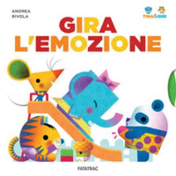 Gira l'emozione. Tina & Gigi. Ediz. a colori - Andrea Rivola | Thecosgala.com