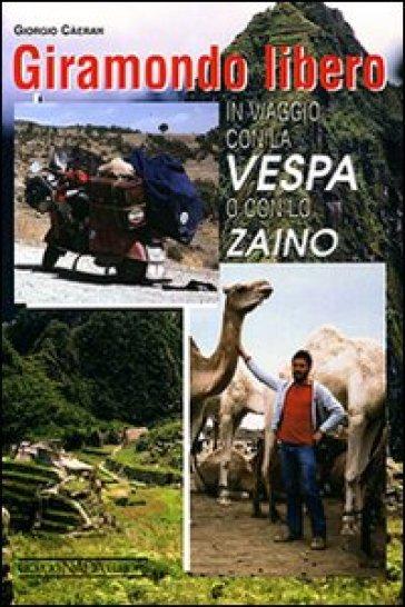 Giramondo libero. In viaggio con la Vespa o con lo zaino - Giorgio Càeran pdf epub
