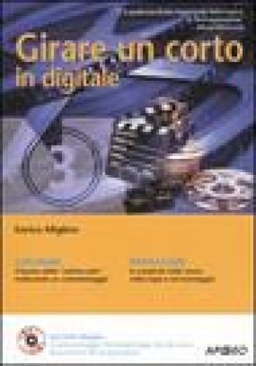 Girare un corto in digitale. Con DVD - Enrico Miglino |