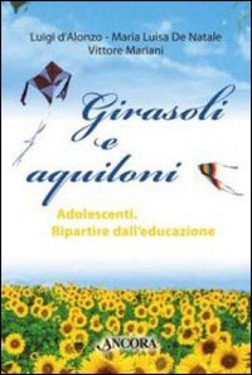 Girasoli e aquiloni. Adolescenti. Ripartire dall'educazione - Luigi D'Alonzo | Thecosgala.com