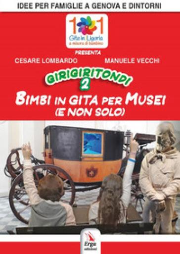 Girigiritondi. 2: Bimbi in gita per musei (e non solo) - Cesare Lombardo | Thecosgala.com