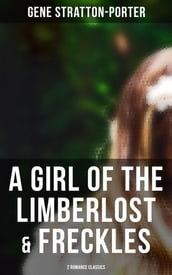 A Girl of the Limberlost & Freckles (2 Romance Classics)