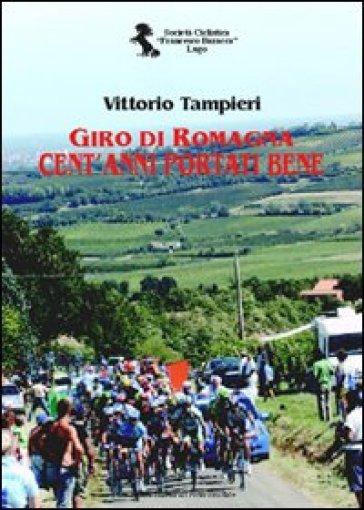 Giro di Romagna. Cent'anni portati bene - Vittorio Tampieri | Rochesterscifianimecon.com