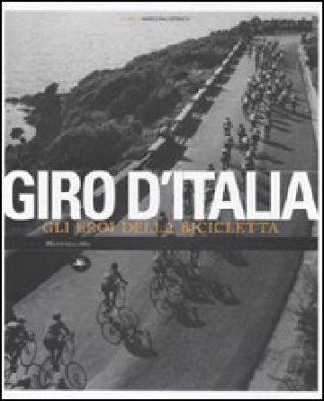 Giro d'Italia. Gli eroi della bicicletta. Ediz. illustrata - M. Ballestracci   Rochesterscifianimecon.com