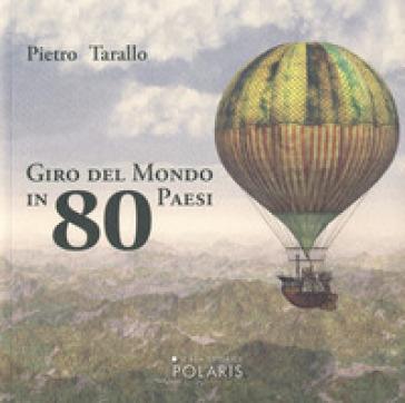 Giro del mondo in 80 Paesi - Pietro Tarallo |