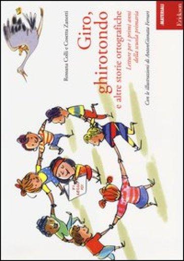Giro, ghirotondo e altre storie ortografiche. Letture per i primi anni della scuola primaria - Rossana Colli pdf epub