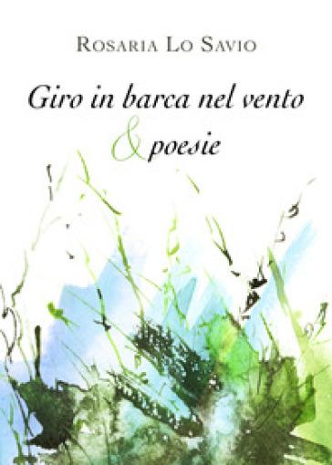 Giro in barca nel vento & poesie - Rosaria Lo Savio |