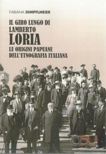 Giro lungo di Lamberto Loria. Le origini papaune dell'etnografia italiana - Fabiana Dimpflmeier |