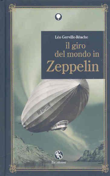 Giro del mondo in Zeppelin (Il) - Léo Gerville-Réache   Rochesterscifianimecon.com