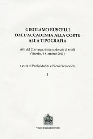 Girolamo Ruscelli. Dall'accademia alla corte alla tipografia. Atti del Convegno internazionale di studi (Viterbo, 6-8 ottobre 2011) - P. Marini | Rochesterscifianimecon.com