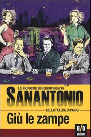 Giù le zampe. Le inchieste del commissario Sanantonio della polizia di Parigi. 9. - Sanantonio |