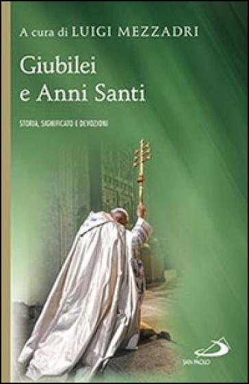 Giubilei e Anni santi. Storia, significato e devozioni - Luigi Mezzadri | Kritjur.org