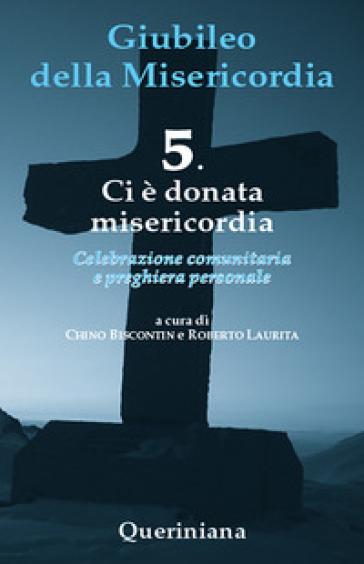 Giubileo della misericordia. 5: Ci è donata misericordia - Chino Biscontin |