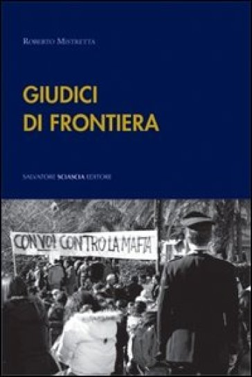 Giudici di frontiera. Interviste in terra di mafia - Roberto Mistretta  