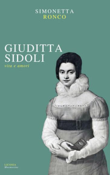 Giuditta Sidoli. Vita e amori - Simonetta Ronco |