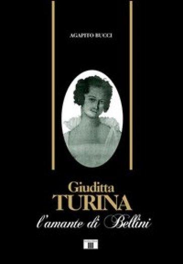 Giuditta Turina. L'amante di Bellini - Agapito Bucci   Kritjur.org