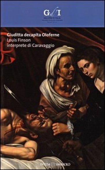 Giuditta decapita Oloferne. Louis Finson interprete di Caravaggio. Catalogo della mostra (Napoli, 27 settembre-8 dicembre 2013)