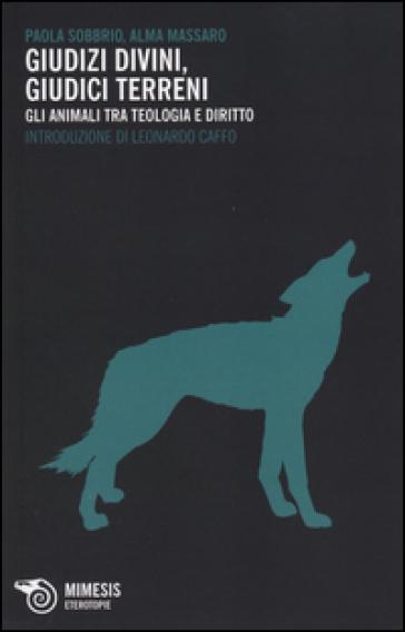 Giudizi divini, giudizi terreni. Gli animali tra teologia e diritto - Paola Sobbrio | Thecosgala.com