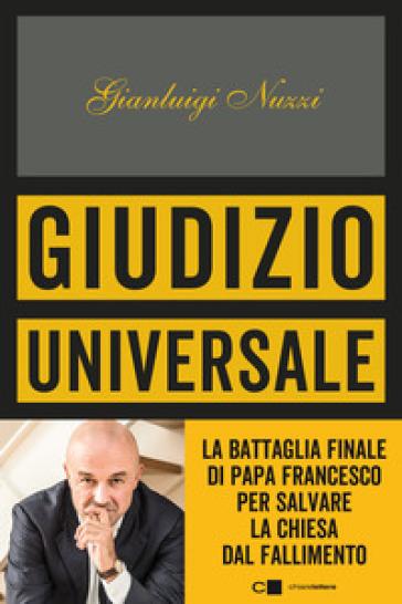 Giudizio universale. La battaglia finale di papa Francesco per salvare la Chiesa dal fallimento - Gianluigi Nuzzi |