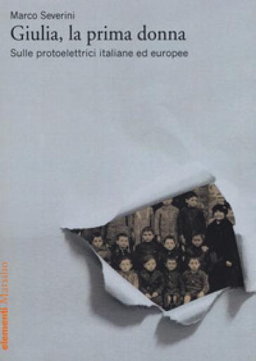 Giulia, la prima donna. Sulle protoelettrici italiane ed europee - Marco Severini |