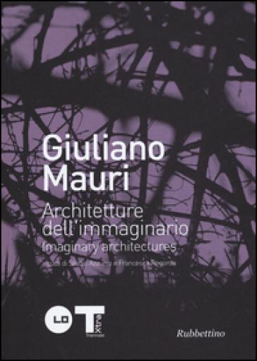 Giuliano Mauri. Architetture dell'immaginario. Ediz. italiana e inglese - A. Arnone |