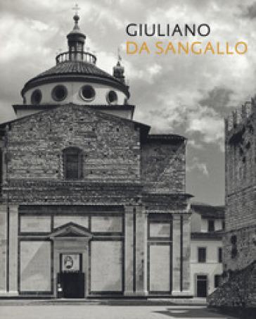 Giuliano da Sangallo. Ediz. illustrata - A. Belluzzi | Rochesterscifianimecon.com